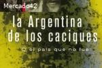 LA ARGENTINA DE LOS CACIQUES